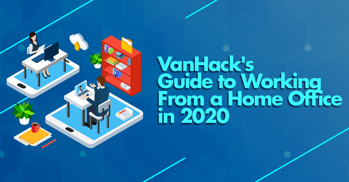 VanHack's Guide to Working From a Home Office in 2020