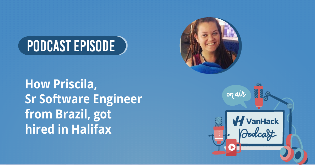 How Priscila, Senior Software Engineer from Brazil, got hired in Halifax