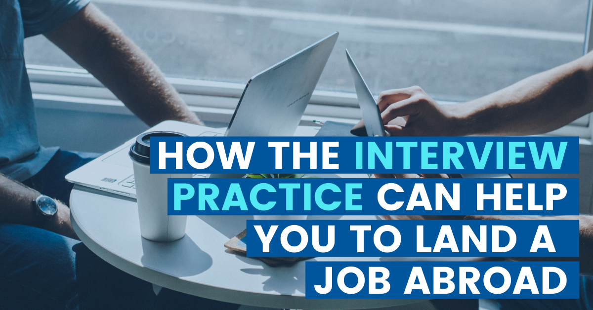 How the Interview Practice can help you land a job abroad