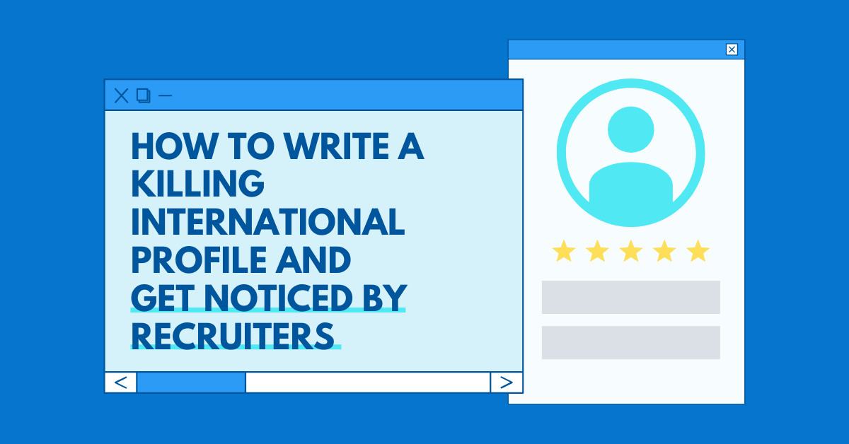 How to write a killer International Profile and get noticed by recruiters