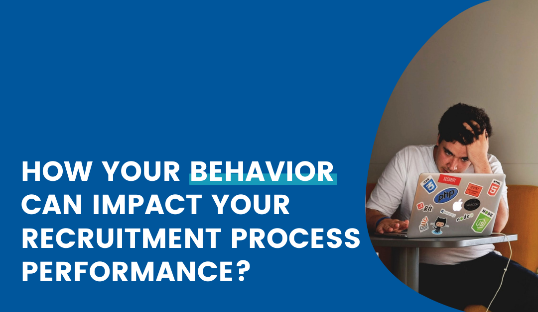How Can Your Behavior Impact Your Recruitment Process Performance?